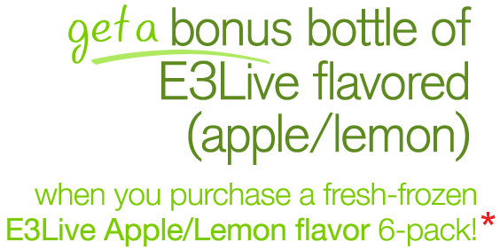 Get a bonus bottle of E3Live Flavored (Apple/Lemon) when you purchase a fresh-frozen 6-pack of our flavored superfood.