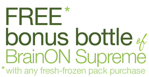 FREE bonus 8oz bottle of BrainON Supreme with your frozen purchase