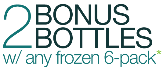 2 FREE bonus bottles with any fresh-frozen 6-pack purchase